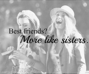 Sisters Bestfriends Quotes, Best Friends Sisters Quotes, Gossip Girls ...