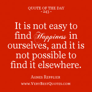 Happiness Quote of the day, It is not easy to find happiness in ...
