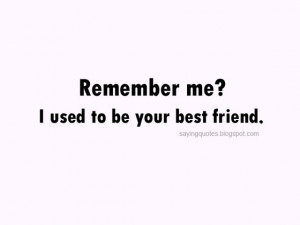Remember me i used to be your best friend