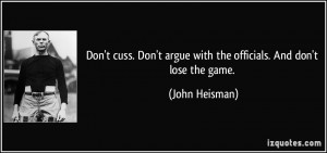 Don't cuss. Don't argue with the officials. And don't lose the game ...
