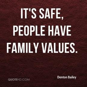 Denton Bailey - It's safe, people have family values.
