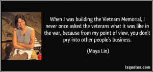 was building the Vietnam Memorial, I never once asked the veterans ...