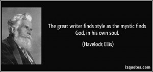 The great writer finds style as the mystic finds God, in his own soul ...
