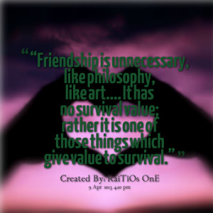 """Quotes Picture: """"friendship is unnecessary, like philosophy, like ..."""