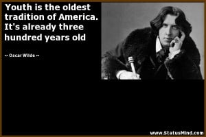 ... already three hundred years old - Oscar Wilde Quotes - StatusMind.com
