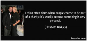 think often times when people choose to be part of a charity; it's ...