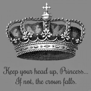 Keep Your Head Up Princess Quotes Keep your head up princess.