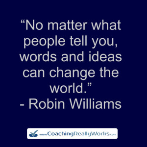 No matter what people tell you, words and ideas can change the world ...