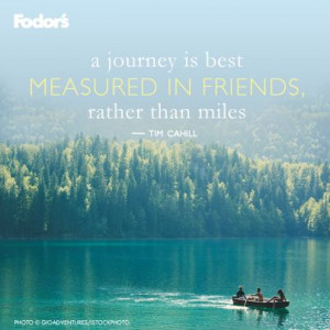 journey is best measured in friends, rather than miles.