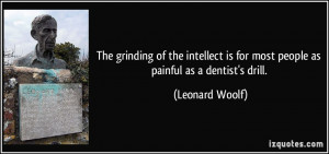 The grinding of the intellect is for most people as painful as a ...