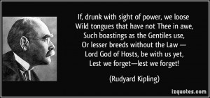 If, drunk with sight of power, we loose Wild tongues that have not ...