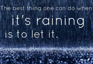 The best thing one can do when it's raining is to let it.
