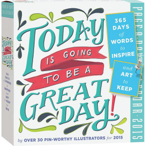 ... Quotes >Today is Going to be a Great Day 2015 Desk Calendar