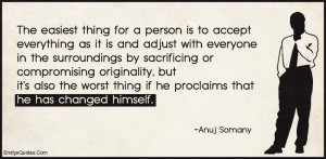 The easiest thing for a person is to accept everything as it is and ...