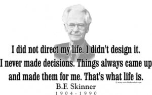 Design #GT224 B. F. Skinner - I did not direct my life
