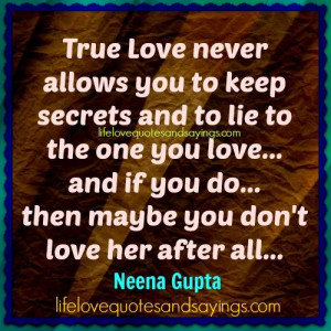 True Love never allows you to keep secrets and to lie to the one you ...
