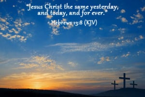 Great Bible Quote - Jesus Christ the Same Yesterday, and Today, and ...