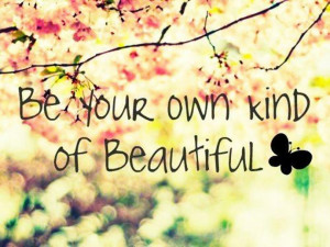 """Beauty Quote 5: """"Be your own kind of beautiful"""""""