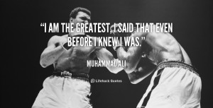 quote-Muhammad-Ali-i-am-the-greatest-i-said-that-89724.png