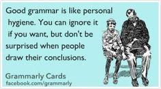 Good grammar is like personal hygiene. More