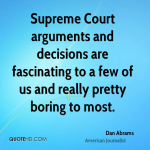 Supreme Court arguments and decisions are fascinating to a few of us ...