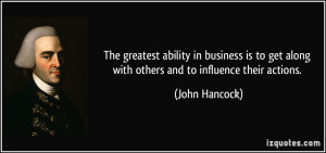 The greatest ability in business is to get along with others and to ...
