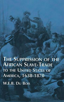 Suppression of the African Slave-Trade to the United States of America ...
