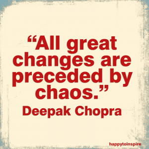 All great changes are preceded by chaos. - Deepak Chopra