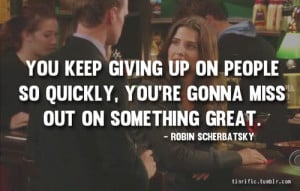... met your mother, quote, quotes, robin scherbatsky, himym quote, himym