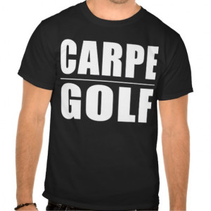 funny_golfers_quotes_jokes_carpe_golf_t_shirts ...
