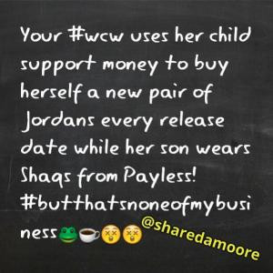 Your #WCW uses her child support money to buy herself a new pair of ...