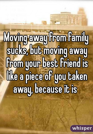 Moving away from family sucks, but moving away from your best friend ...