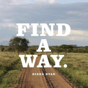 Find a way. — Diana Nyad