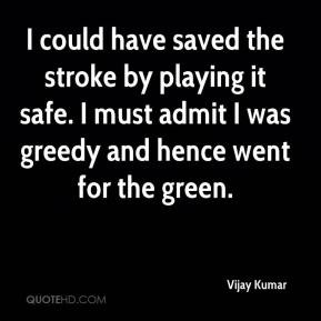 Vijay Kumar - I could have saved the stroke by playing it safe. I must ...