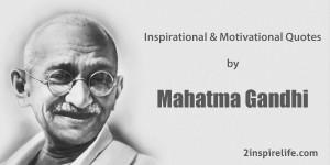 Inspirational Motivational Philosophy quotes by Mahatma Gandhi