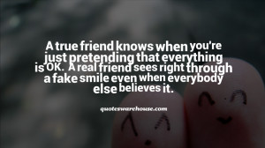 true friend knows when you're just pretending that everything is OK ...