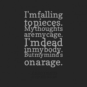 Quotes Picture: i'm falling to pieces my thoughts are my cage i'm dead ...