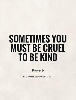 Kind Quotes Proverb Quotes Cruel Quotes