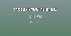 File Name : quote-Satchel-Paige-i-was-born-in-august-no-july-136546_2 ...