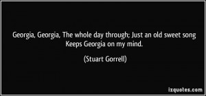 ... ; Just an old sweet song Keeps Georgia on my mind. - Stuart Gorrell
