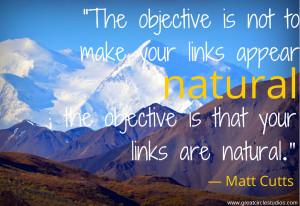 The objective is not to 'make your links appear natural'; the ...