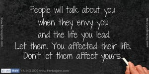 People will talk about you when they envy you and the life you lead