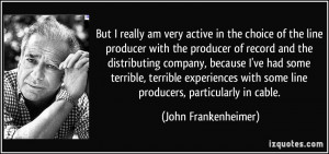active in the choice of the line producer with the producer of record ...