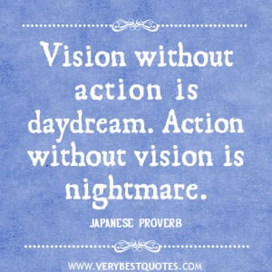 action quotes, vision quotes, Vision without action is daydream ...
