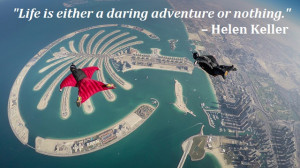 """... Life is either a daring adventure or nothing."""" – Helen Keller"""