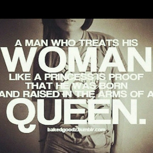 man who treats his woman like a princess is proof that he was born ...