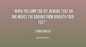 quote-Stanislaw-Lec-when-you-jump-for-joy-beware-that-38747.png