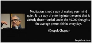 Meditation is not a way of making your mind quiet. It is a way of ...