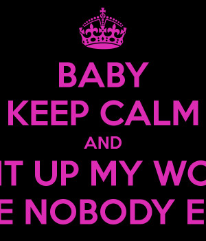 BABY KEEP CALM AND LIGHT UP MY WORLD LIKE NOBODY ELSE