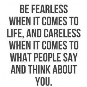 Be fearless and careless